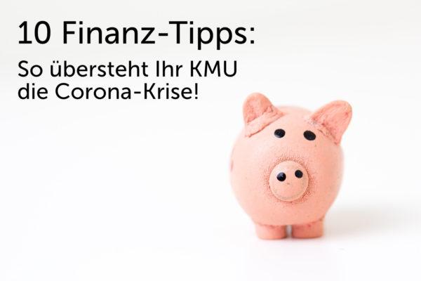 10 Finanz-Tipps- So übersteht Ihr KMU die Corona-Krise